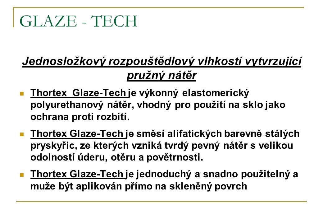 GLAZE - TECH Jednosložkový rozpouštědlový vlhkostí vytvrzující pružný nátěr Thortex Glaze-Tech je výkonný elastomerický polyurethanový nátěr, vhodný p