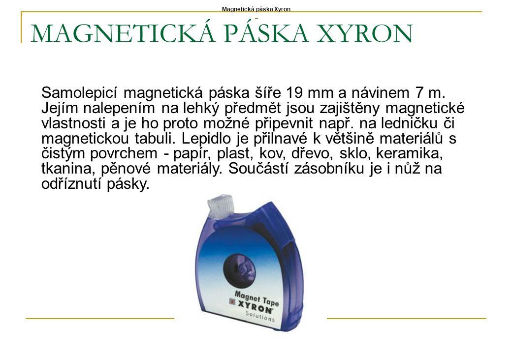 MAGNETICKÁ PÁSKA XYRON Samolepicí magnetická páska šíře 19 mm a návinem 7 m. Jejím nalepením na lehký předmět jsou zajištěny magnetické vlastnosti a j