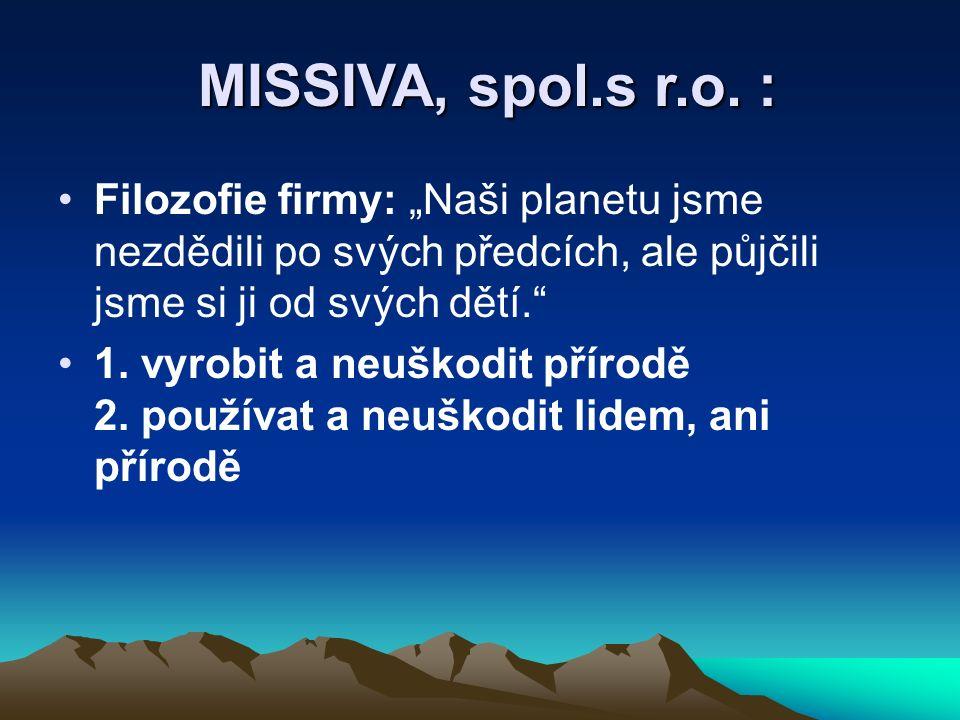 """MISSIVA, spol.s r.o. : MISSIVA, spol.s r.o. : Filozofie firmy: """"Naši planetu jsme nezdědili po svých předcích, ale půjčili jsme si ji od svých dětí."""""""