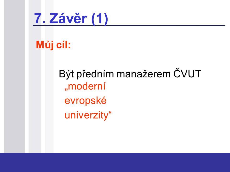 """7. Závěr (1) Můj cíl: Být předním manažerem ČVUT """"moderní evropské univerzity"""""""