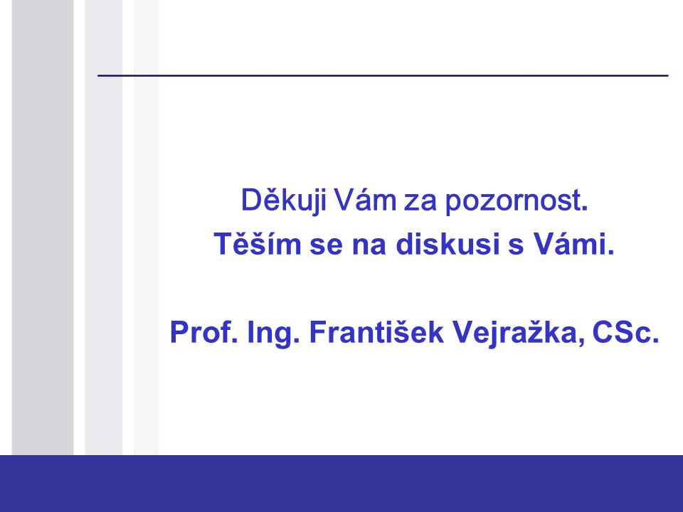 Děkuji Vám za pozornost. Těším se na diskusi s Vámi. Prof. Ing. František Vejražka, CSc.