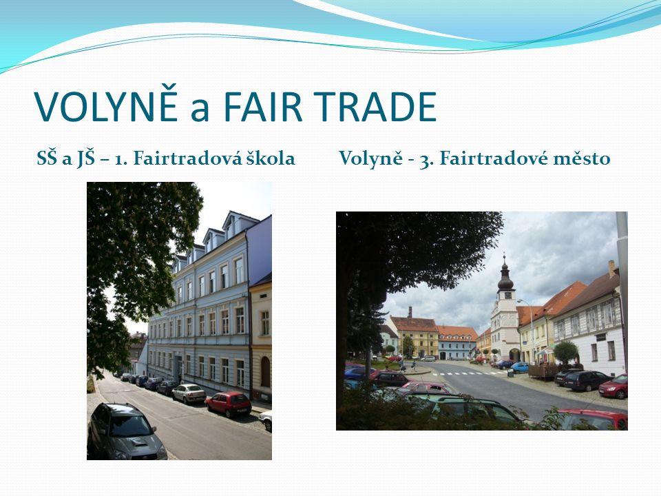 VOLYNĚ a FAIR TRADE SŠ a JŠ – 1. Fairtradová škola Volyně - 3. Fairtradové město