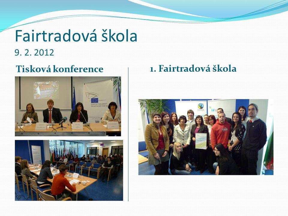 Fairtradová škola 9. 2. 2012 Tisková konference 1. Fairtradová škola