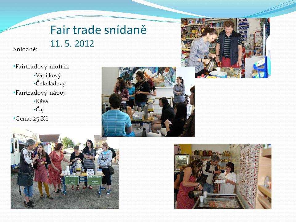 Fair trade snídaně 11. 5. 2012 Snídaně: Fairtradový muffin Vanilkový Čokoládový Fairtradový nápoj Káva Čaj Cena: 25 Kč