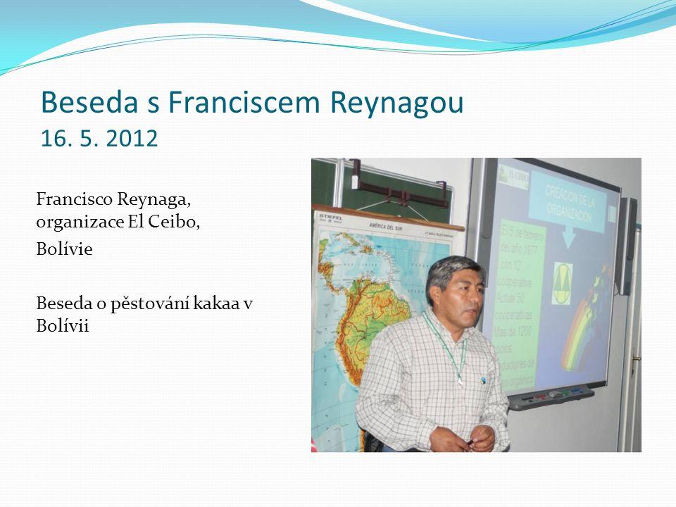 Beseda s Franciscem Reynagou 16. 5. 2012 Francisco Reynaga, organizace El Ceibo, Bolívie Beseda o pěstování kakaa v Bolívii