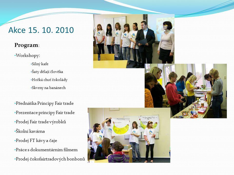 Akce 15. 10. 2010 Program : Workshopy: Silný kafe Šaty dělají člověka Hořká chuť čokolády Skvrny na banánech Přednáška Principy Fair trade Prezentace