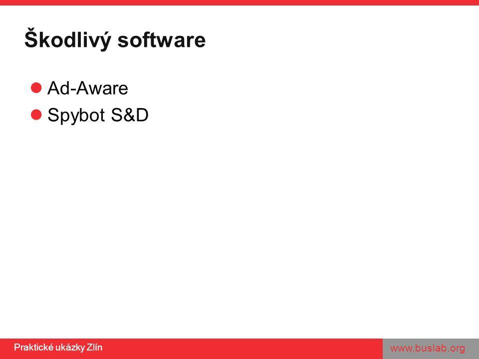 www.buslab.org Praktické ukázky Zlín Škodlivý software Ad-Aware Spybot S&D