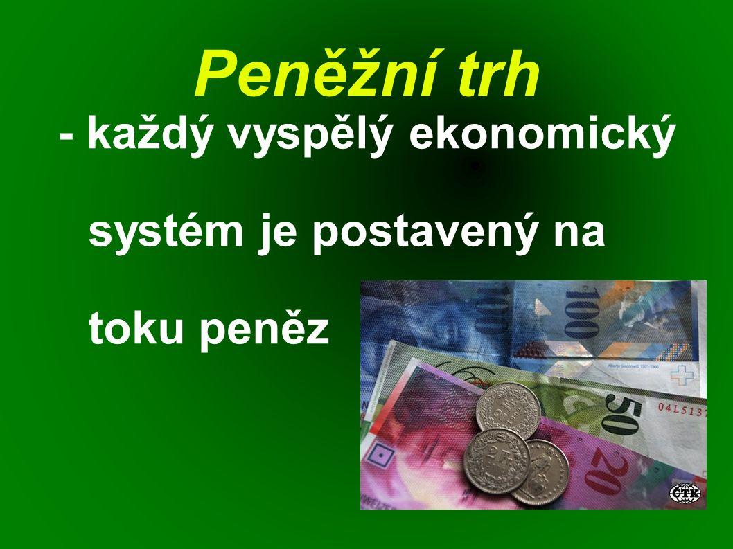 Peněžní trh - každý vyspělý ekonomický systém je postavený na toku peněz