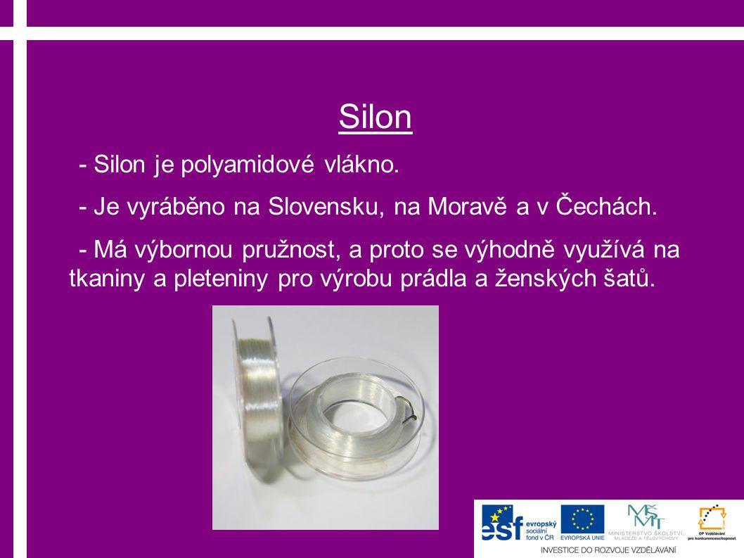 Silon - Silon je polyamidové vlákno. - Je vyráběno na Slovensku, na Moravě a v Čechách.