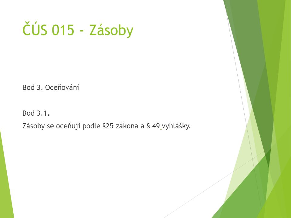 ČÚS 015 - Zásoby Bod 3. Oceňování Bod 3.1. Zásoby se oceňují podle §25 zákona a § 49 vyhlášky.