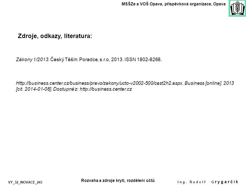 Zdroje, odkazy, literatura: MSŠZe a VOŠ Opava, příspěvková organizace, Opava Ing. Rudolf G rygarčík VY_32_INOVACE_243 Zákony 1/2013. Český Těšín: Pora