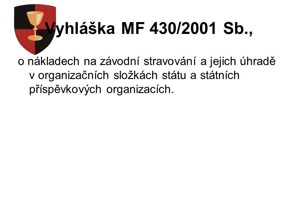 Vyhláška MF 430/2001 Sb., o nákladech na závodní stravování a jejich úhradě v organizačních složkách státu a státních příspěvkových organizacích.