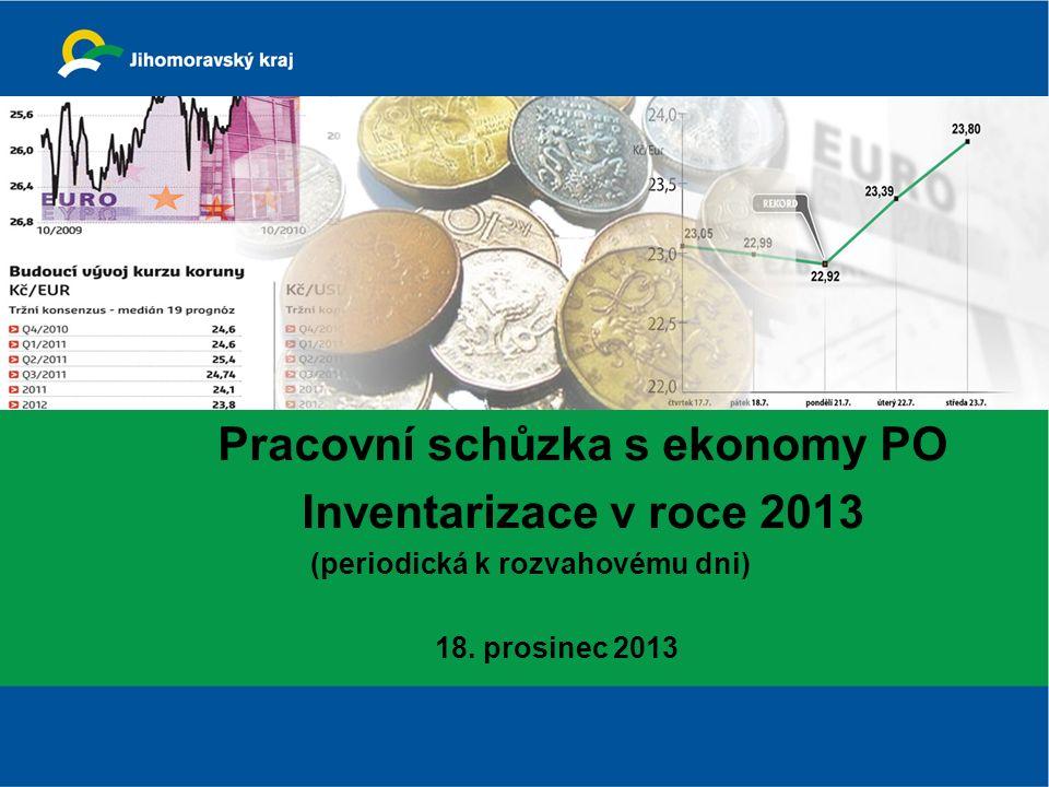 Pracovní schůzka s ekonomy PO Inventarizace v roce 2013 (periodická k rozvahovému dni) 18.