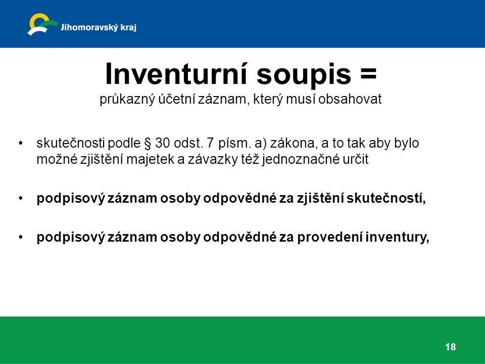 Inventurní soupis = průkazný účetní záznam, který musí obsahovat skutečnosti podle § 30 odst.