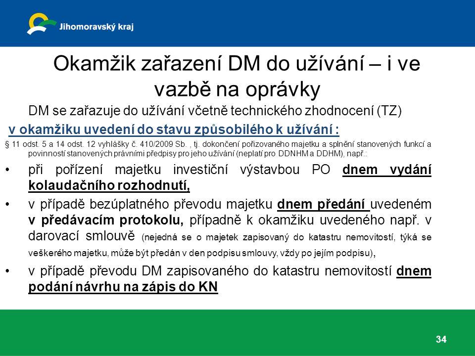 Okamžik zařazení DM do užívání – i ve vazbě na oprávky DM se zařazuje do užívání včetně technického zhodnocení (TZ) v okamžiku uvedení do stavu způsobilého k užívání : § 11 odst.