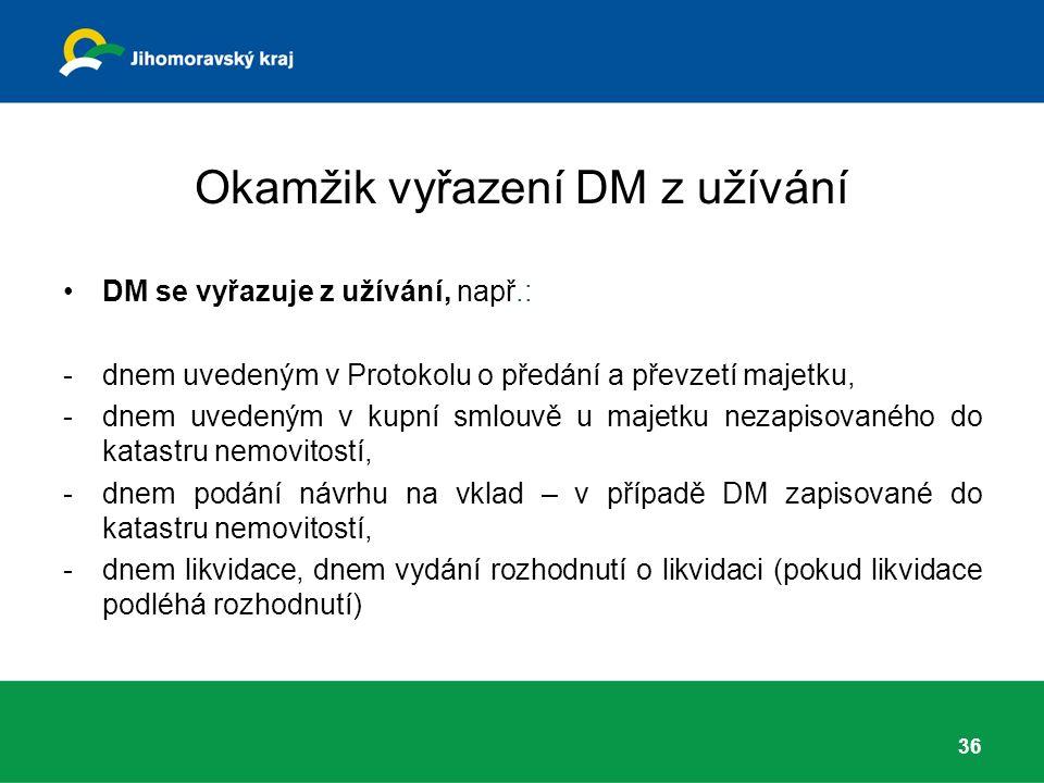 Okamžik vyřazení DM z užívání DM se vyřazuje z užívání, např.: -dnem uvedeným v Protokolu o předání a převzetí majetku, -dnem uvedeným v kupní smlouvě u majetku nezapisovaného do katastru nemovitostí, -dnem podání návrhu na vklad – v případě DM zapisované do katastru nemovitostí, -dnem likvidace, dnem vydání rozhodnutí o likvidaci (pokud likvidace podléhá rozhodnutí) 36