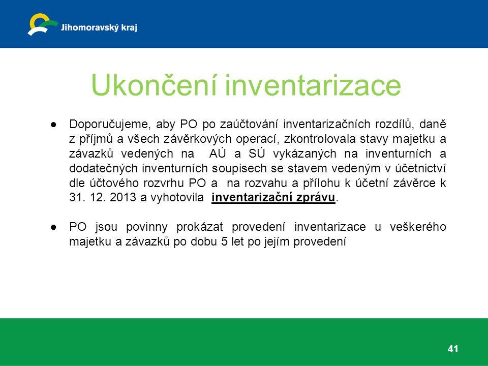 Ukončení inventarizace ●Doporučujeme, aby PO po zaúčtování inventarizačních rozdílů, daně z příjmů a všech závěrkových operací, zkontrolovala stavy majetku a závazků vedených na AÚ a SÚ vykázaných na inventurních a dodatečných inventurních soupisech se stavem vedeným v účetnictví dle účtového rozvrhu PO a na rozvahu a přílohu k účetní závěrce k 31.