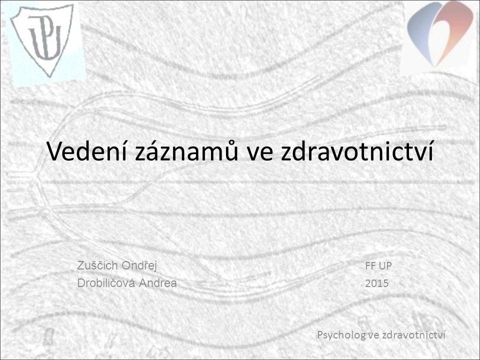 Vedení záznamů ve zdravotnictví Zuščich Ondřej FF UP Drobiličová Andrea 2015 Psycholog ve zdravotnictví