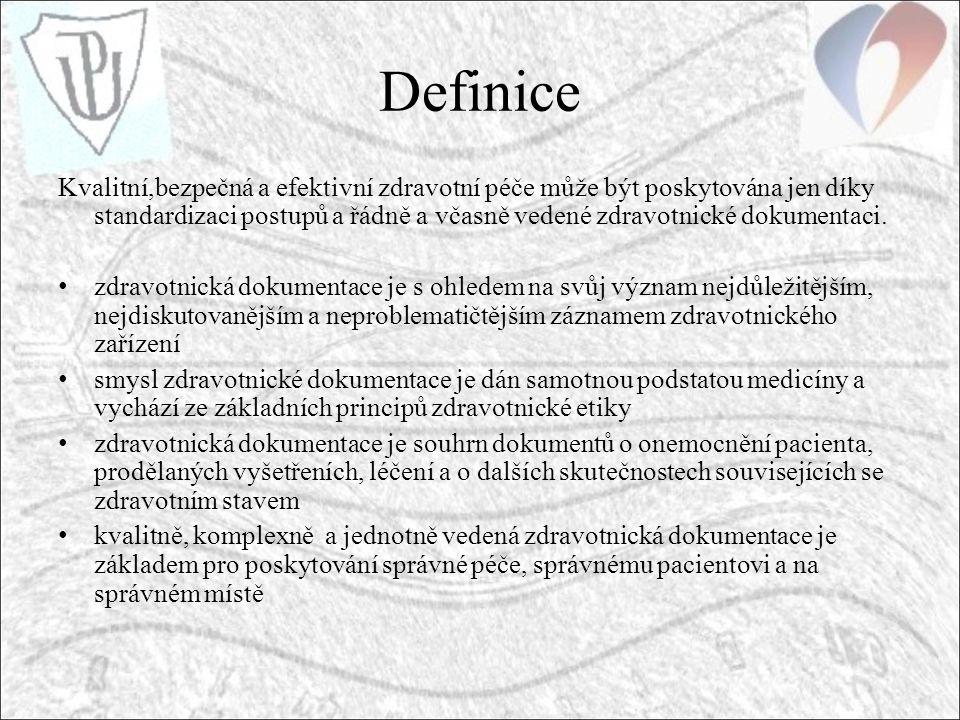 Definice Kvalitní,bezpečná a efektivní zdravotní péče může být poskytována jen díky standardizaci postupů a řádně a včasně vedené zdravotnické dokumentaci.