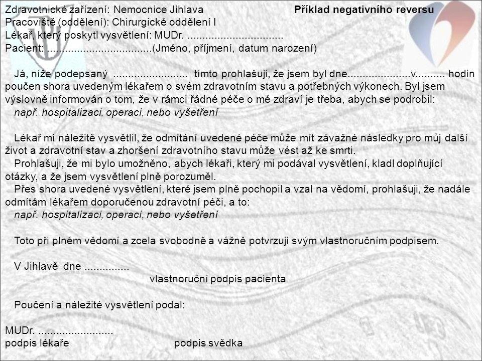 Zdravotnické zařízení: Nemocnice JihlavaPříklad negativního reversu Pracoviště (oddělení): Chirurgické oddělení I Lékař, který poskytl vysvětlení: MUDr.................................