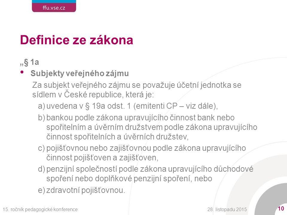 """Definice ze zákona """"§ 1a Subjekty veřejného zájmu Za subjekt veřejného zájmu se považuje účetní jednotka se sídlem v České republice, která je: a)uvedena v § 19a odst."""
