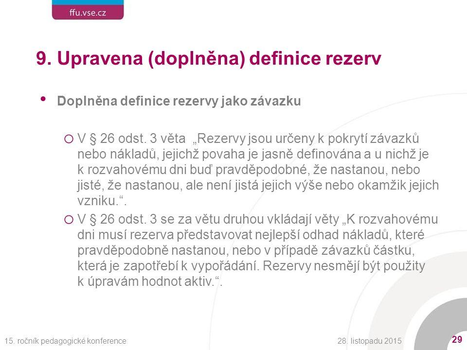 9. Upravena (doplněna) definice rezerv Doplněna definice rezervy jako závazku o V § 26 odst.