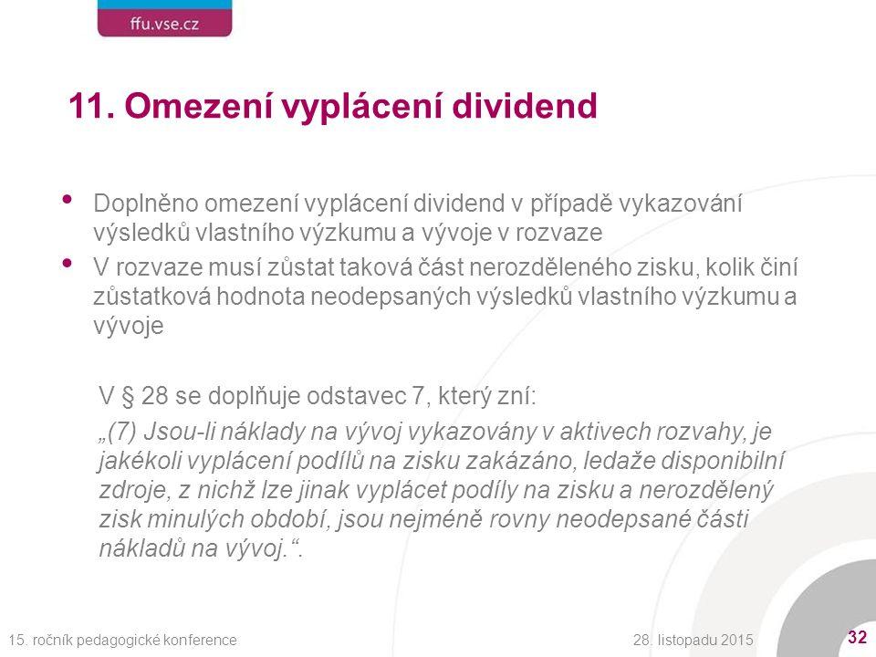 11. Omezení vyplácení dividend Doplněno omezení vyplácení dividend v případě vykazování výsledků vlastního výzkumu a vývoje v rozvaze V rozvaze musí z