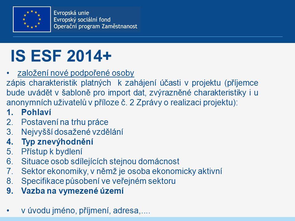 IS ESF 2014+ založení nové podpořené osoby zápis charakteristik platných k zahájení účasti v projektu (příjemce bude uvádět v šabloně pro import dat, zvýrazněné charakteristiky i u anonymních uživatelů v příloze č.