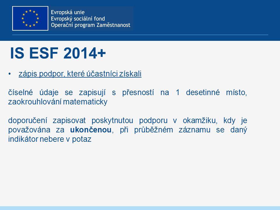 IS ESF 2014+ zápis podpor, které účastníci získali číselné údaje se zapisují s přesností na 1 desetinné místo, zaokrouhlování matematicky doporučení zapisovat poskytnutou podporu v okamžiku, kdy je považována za ukončenou, při průběžném záznamu se daný indikátor nebere v potaz