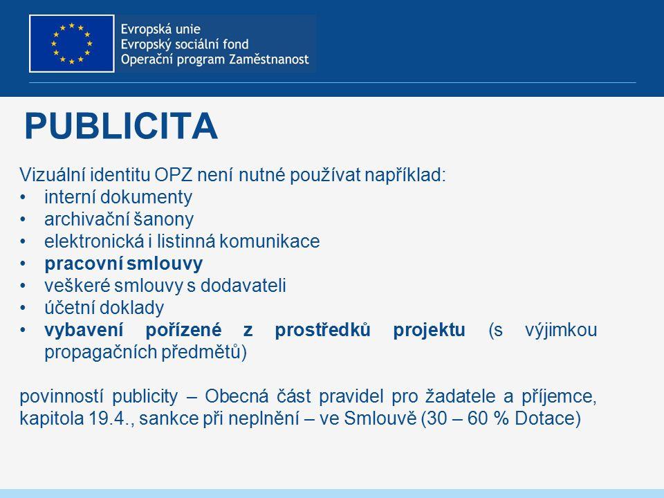 PUBLICITA Vizuální identitu OPZ není nutné používat například: interní dokumenty archivační šanony elektronická i listinná komunikace pracovní smlouvy veškeré smlouvy s dodavateli účetní doklady vybavení pořízené z prostředků projektu (s výjimkou propagačních předmětů) povinností publicity – Obecná část pravidel pro žadatele a příjemce, kapitola 19.4., sankce při neplnění – ve Smlouvě (30 – 60 % Dotace)