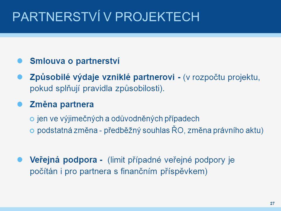PARTNERSTVÍ V PROJEKTECH Smlouva o partnerství Způsobilé výdaje vzniklé partnerovi - (v rozpočtu projektu, pokud splňují pravidla způsobilosti).