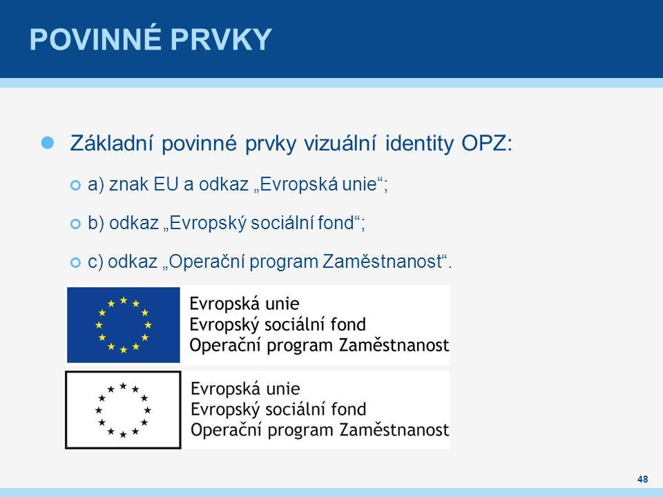 """POVINNÉ PRVKY Základní povinné prvky vizuální identity OPZ: a) znak EU a odkaz """"Evropská unie ; b) odkaz """"Evropský sociální fond ; c) odkaz """"Operační program Zaměstnanost ."""