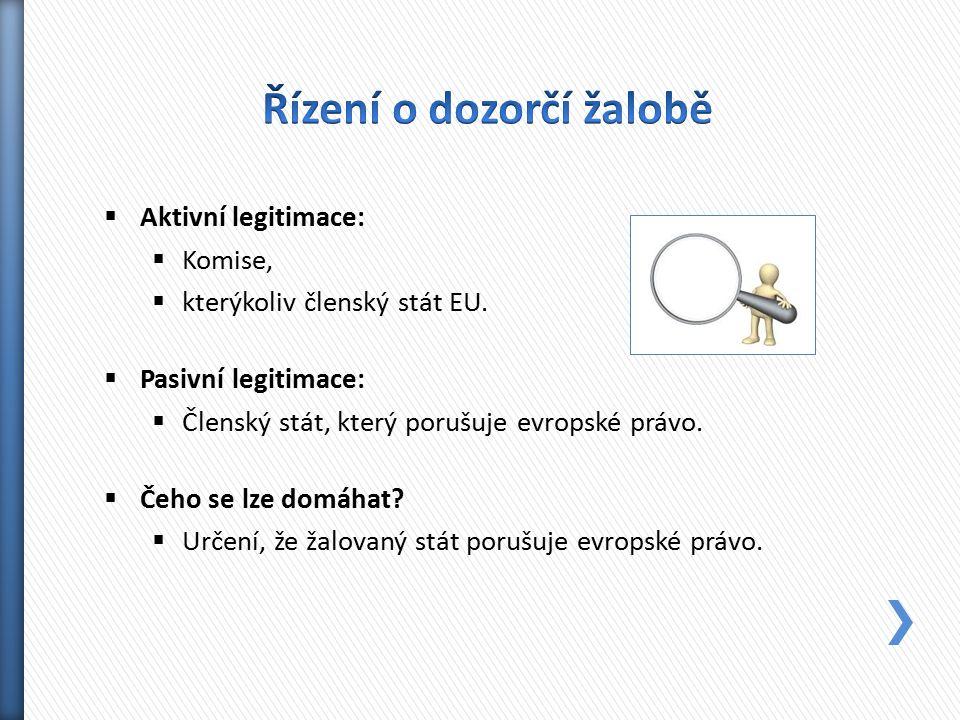  Aktivní legitimace:  Komise,  kterýkoliv členský stát EU.  Pasivní legitimace:  Členský stát, který porušuje evropské právo.  Čeho se lze domáh