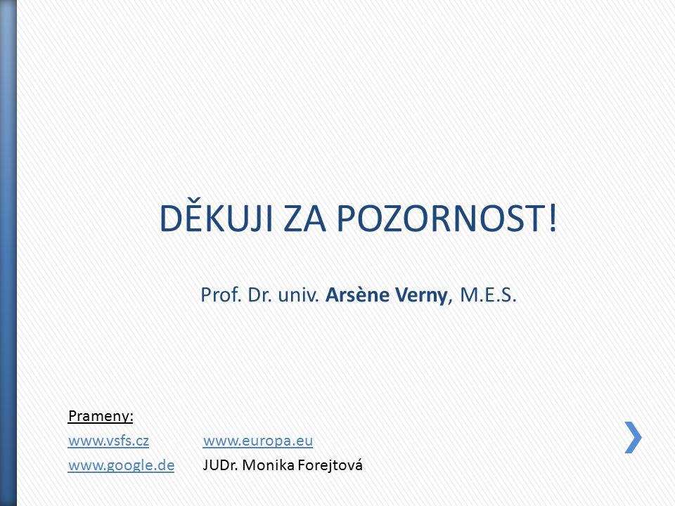 Prameny: www.vsfs.czwww.europa.eu www.google.dewww.google.deJUDr. Monika Forejtová DĚKUJI ZA POZORNOST! Prof. Dr. univ. Arsène Verny, M.E.S.