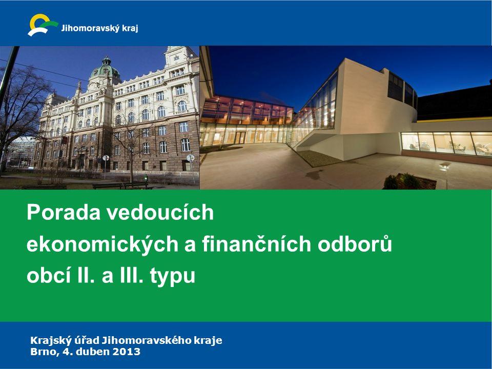 Porada vedoucích ekonomických a finančních odborů obcí II. a III. typu Krajský úřad Jihomoravského kraje Brno, 4. duben 2013