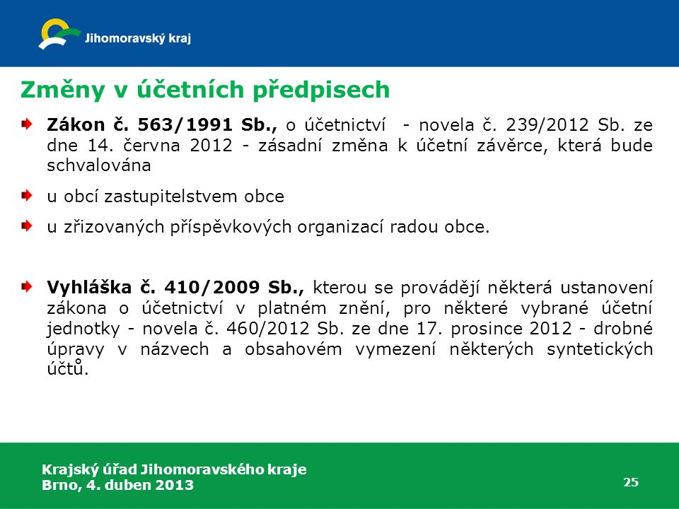 Změny v účetních předpisech 25 Zákon č. 563/1991 Sb., o účetnictví - novela č. 239/2012 Sb. ze dne 14. června 2012 - zásadní změna k účetní závěrce, k