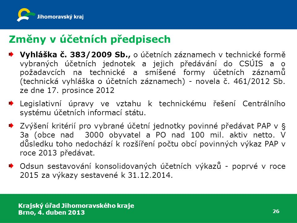 Změny v účetních předpisech 26 Vyhláška č. 383/2009 Sb., o účetních záznamech v technické formě vybraných účetních jednotek a jejich předávání do CSÚI