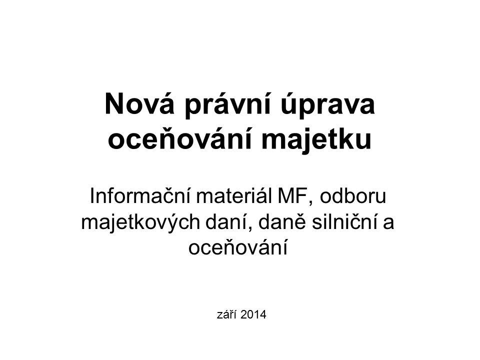 Nová právní úprava oceňování majetku Informační materiál MF, odboru majetkových daní, daně silniční a oceňování září 2014