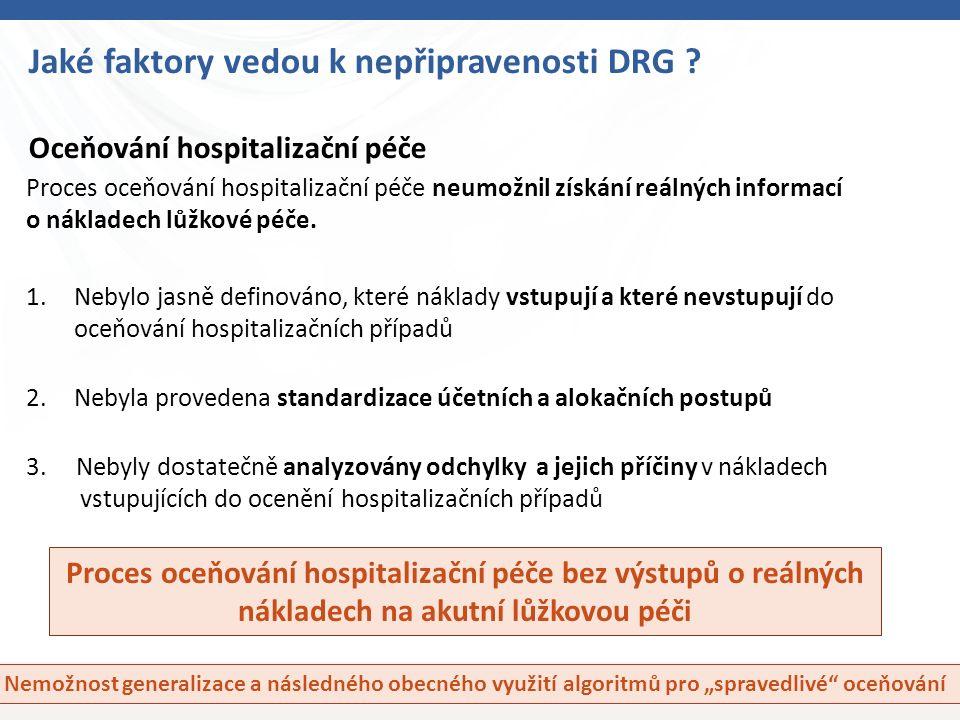 8 Jaké faktory vedou k nepřipravenosti DRG ? Oceňování hospitalizační péče Proces oceňování hospitalizační péče neumožnil získání reálných informací o