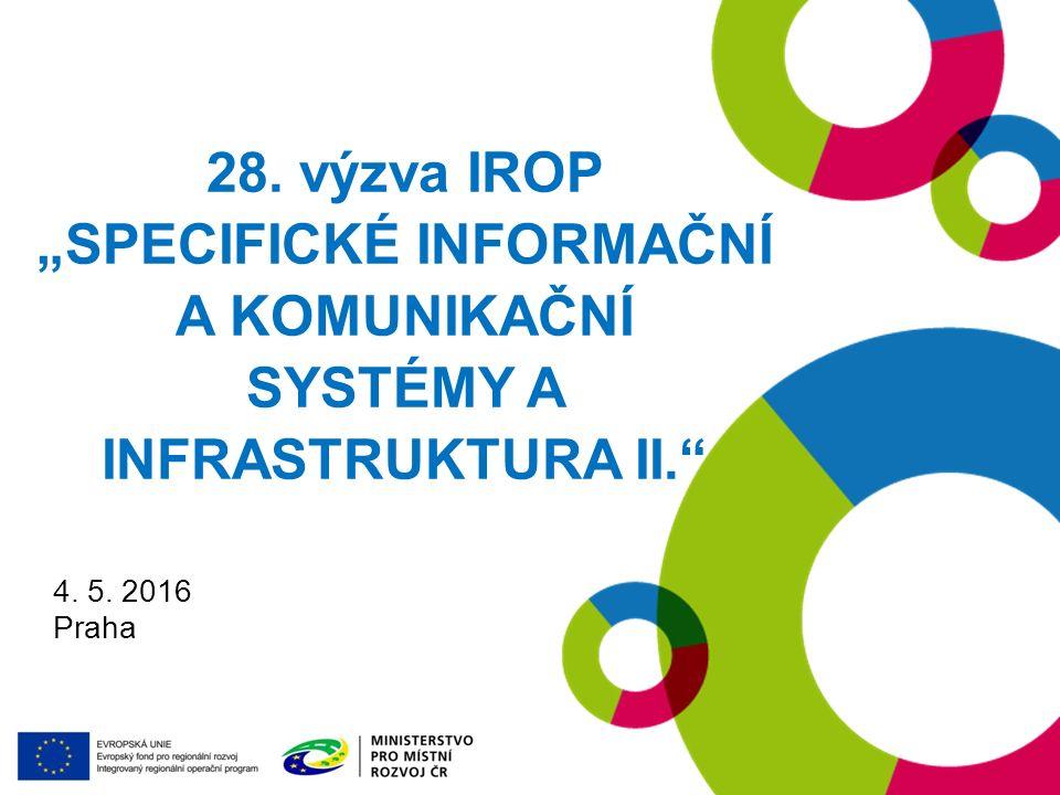 """28. výzva IROP """"SPECIFICKÉ INFORMAČNÍ A KOMUNIKAČNÍ SYSTÉMY A INFRASTRUKTURA II. 4. 5. 2016 Praha"""