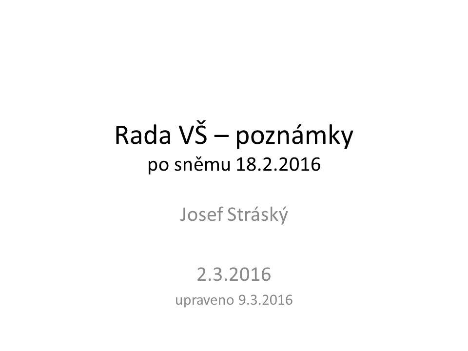 Rada VŠ – poznámky po sněmu 18.2.2016 Josef Stráský 2.3.2016 upraveno 9.3.2016