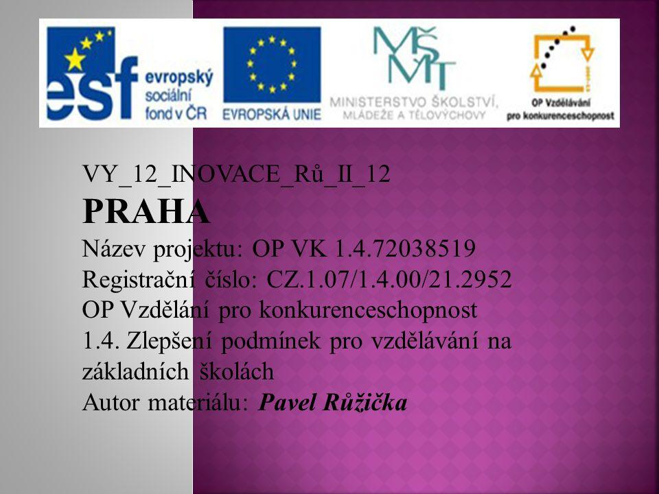 VY_12_INOVACE_Rů_II_12 PRAHA Název projektu: OP VK 1.4.72038519 Registrační číslo: CZ.1.07/1.4.00/21.2952 OP Vzdělání pro konkurenceschopnost 1.4.