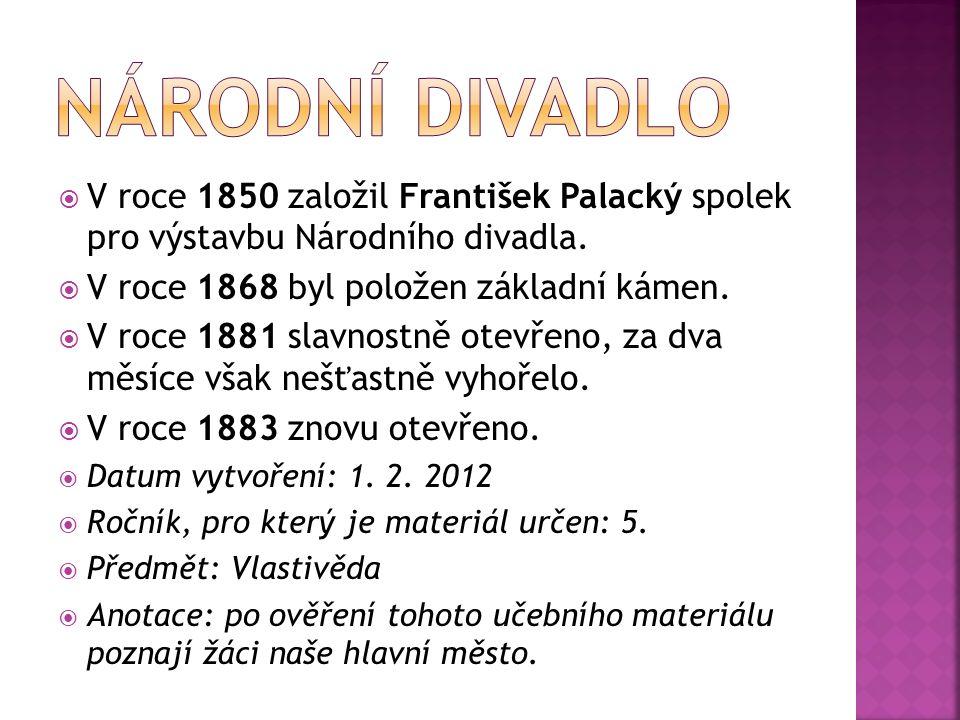  V roce 1850 založil František Palacký spolek pro výstavbu Národního divadla.