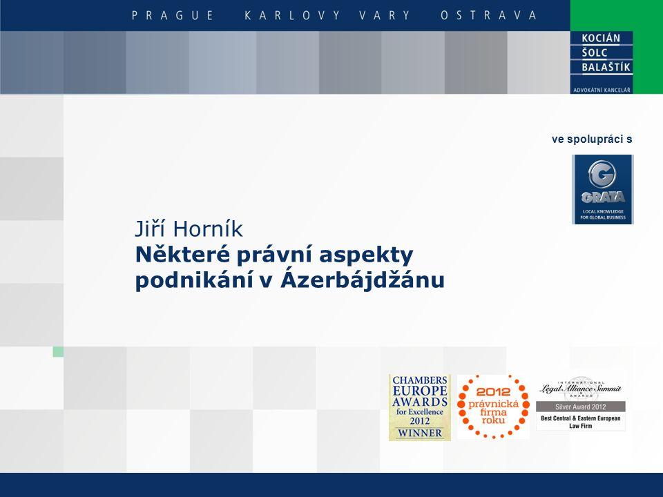 Jiří Horník Některé právní aspekty podnikání v Ázerbájdžánu ve spolupráci s