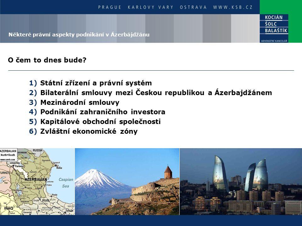 O čem to dnes bude? 1)Státní zřízení a právní systém 2)Bilaterální smlouvy mezi Českou republikou a Ázerbajdžánem 3)Mezinárodní smlouvy 4)Podnikání za
