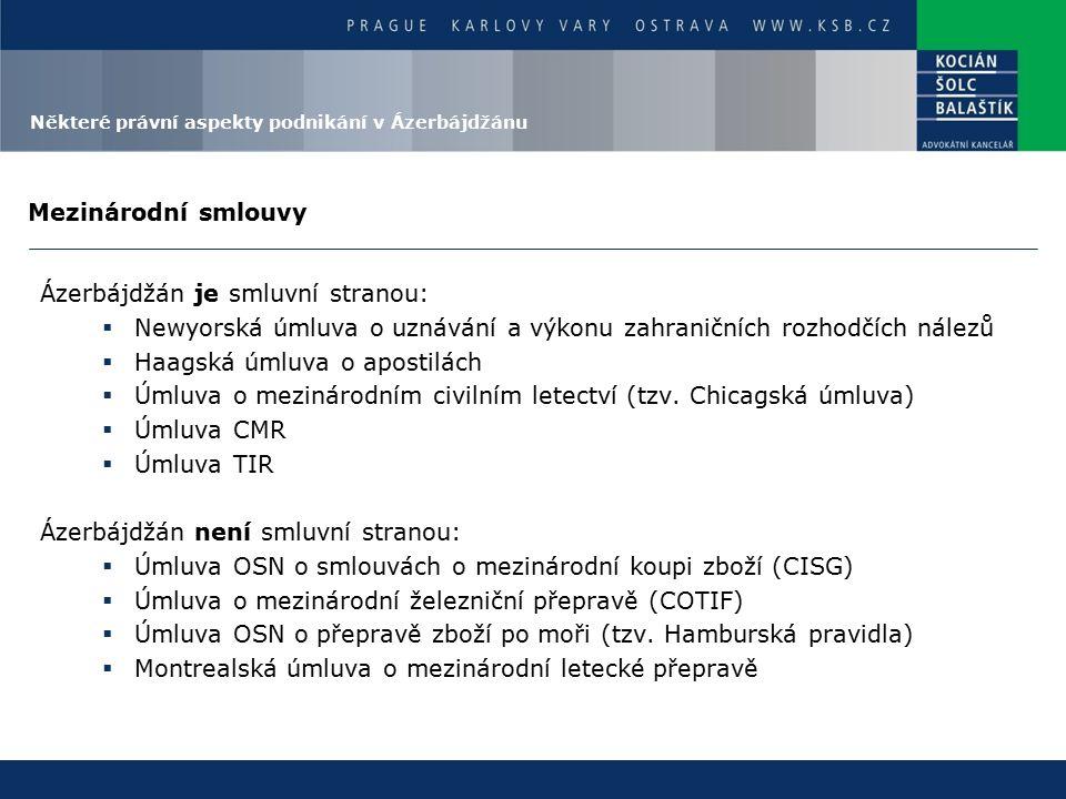 Mezinárodní smlouvy Ázerbájdžán je smluvní stranou:  Newyorská úmluva o uznávání a výkonu zahraničních rozhodčích nálezů  Haagská úmluva o apostilách  Úmluva o mezinárodním civilním letectví (tzv.