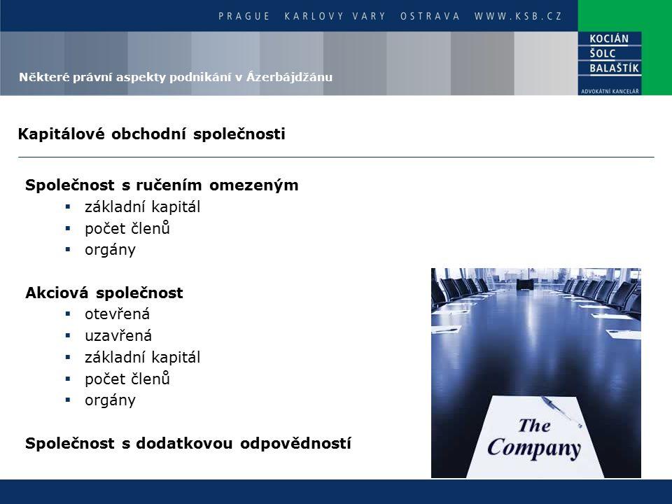 Kapitálové obchodní společnosti Společnost s ručením omezeným  základní kapitál  počet členů  orgány Akciová společnost  otevřená  uzavřená  základní kapitál  počet členů  orgány Společnost s dodatkovou odpovědností Některé právní aspekty podnikání v Ázerbájdžánu