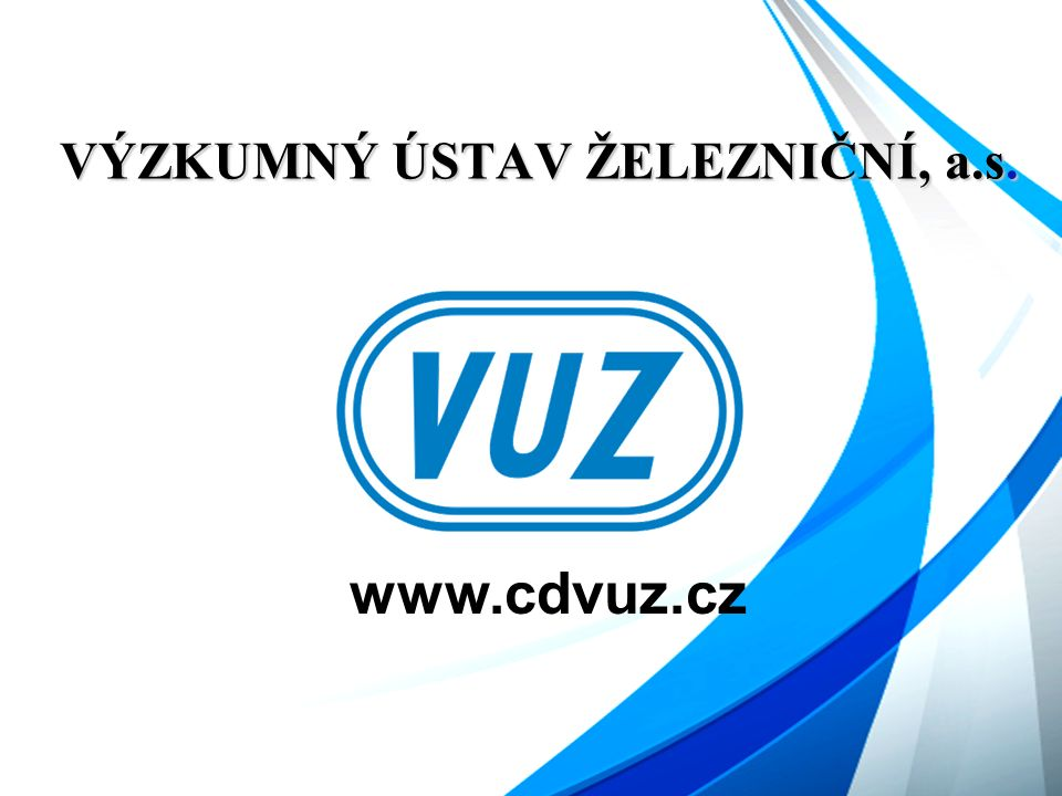 VÝZKUMNÝ ÚSTAV ŽELEZNIČNÍ, a.s. www.cdvuz.cz