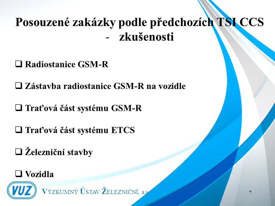 V ÝZKUMNÝ Ú STAV Ž ELEZNIČNÍ, a.s.8  Prvek interoperability  posouzení dle TSI CCS, tab.