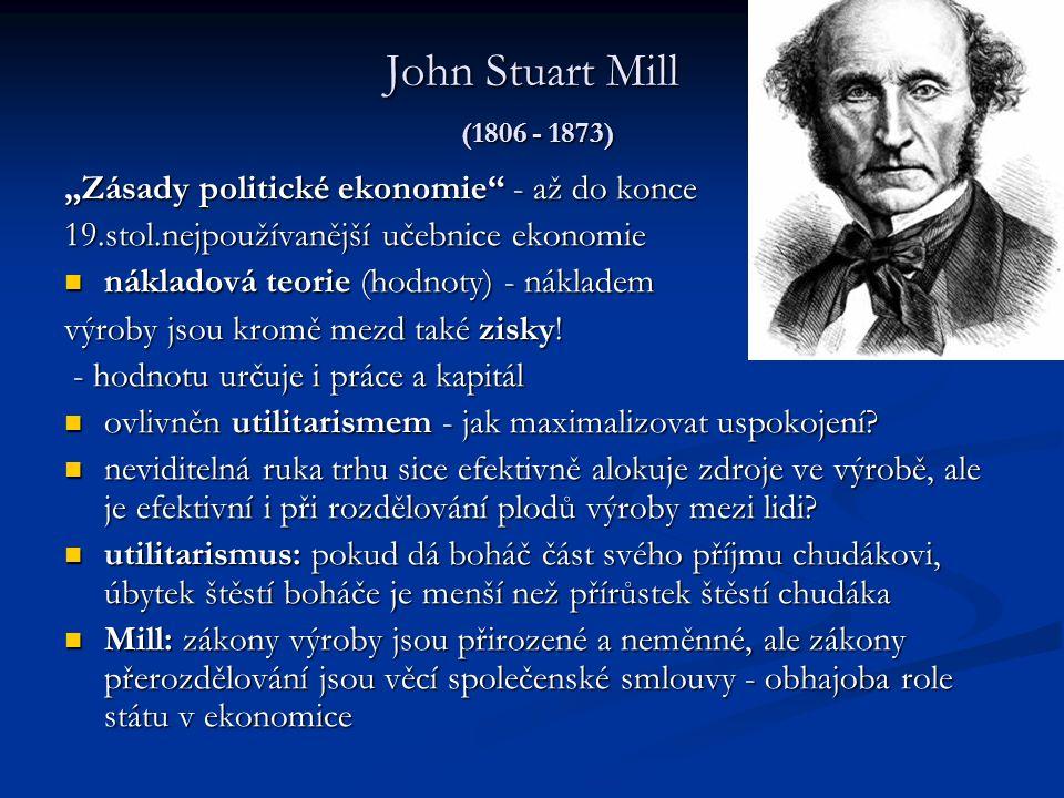 """John Stuart Mill (1806 - 1873) """"Zásady politické ekonomie - až do konce 19.stol.nejpoužívanější učebnice ekonomie nákladová teorie (hodnoty) - nákladem nákladová teorie (hodnoty) - nákladem výroby jsou kromě mezd také zisky."""